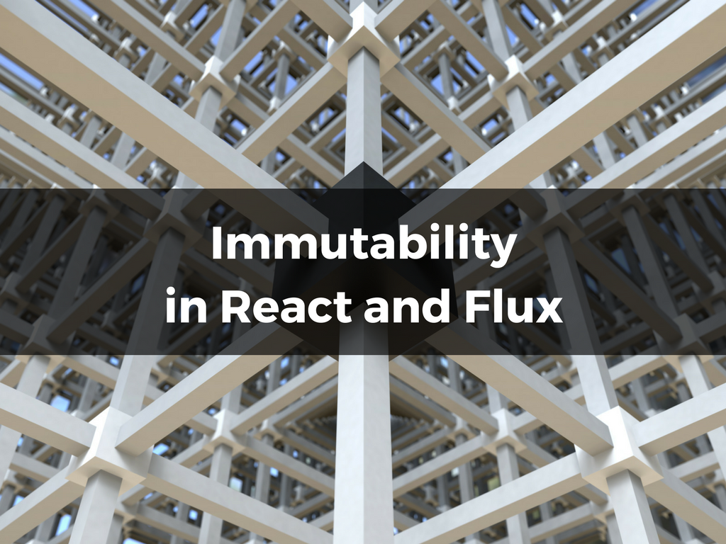 Immutability in React and Flux
