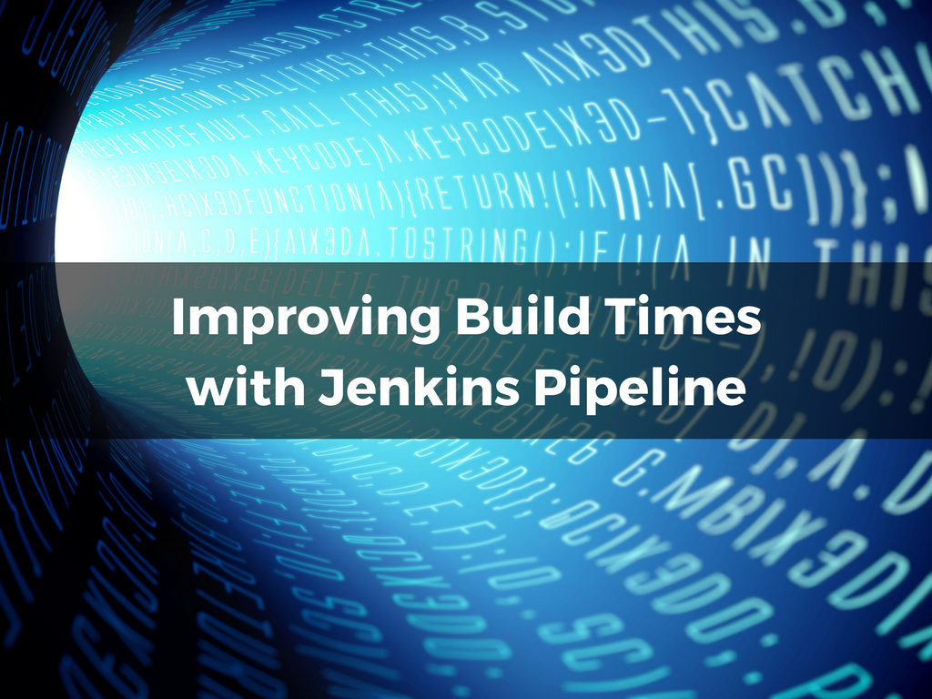Improving Build Times with Jenkins Pipelines | Dropsource